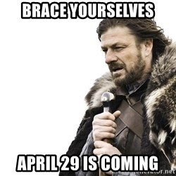 Winter is Coming - Brace yourselves April 29 is coming