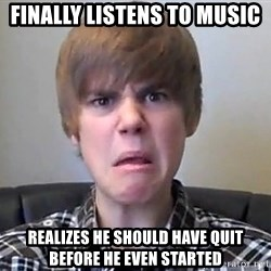 Justin Bieber 213 - Finally listens to music realizes he should have quit before he even started