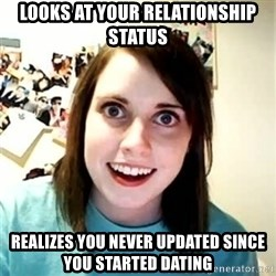 Overly Attached Girlfriend 2 - looks at your relationship status realizes you never updated since you started dating