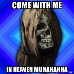 Scytheman - come with me in heaven muhahahha
