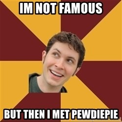 Tobuscus - im not famous but then i met pewdiepie