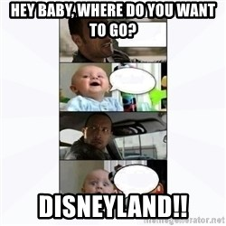 The rock and baby - hey baby, where do you want to go? disneyland!!