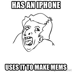genius rage meme - has an iphone uses it to make mems