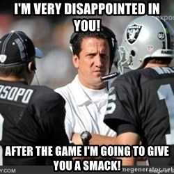 Knapped  - I'M VERY DISAPPOINTED IN YOU! AFTER THE GAME I'M GOING TO GIVE YOU A SMACK!