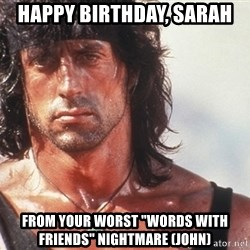 "Nice Rambo - happy birthday, sarah from your worst ""words with friends"" nightmare (john)"