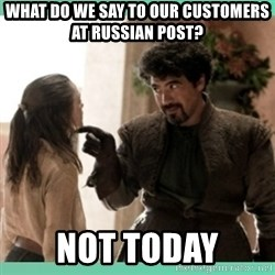 What do we say - What do we say to our customers at russian post? not today