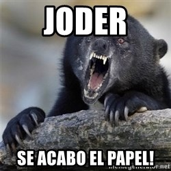Insane Confession Bear - JODER SE ACABO EL PAPEL!