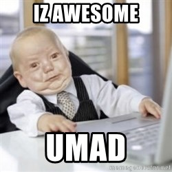 Working Babby - iz awesome umad