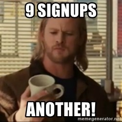 Thor ANOTHER - 9 signups another!