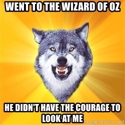Courage Wolf - went to the wizard of oz he didn't have the courage to look at me