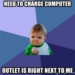 Success Kid - need to charge computer outlet is right next to me