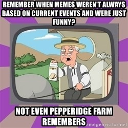Pepperidge Farm Remembers FG - Remember when memes weren't always based on current events and were just funny? Not even pepperidge farm remembers