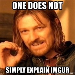 One Does Not Simply - One Does Not  simply Explain Imgur