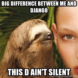 The Rape Sloth - Big dIfference between me and django This d ain't silent