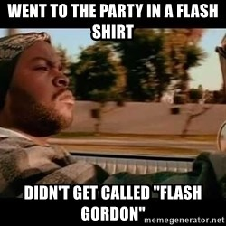 "IceCube It was a good day - Went to the party in a flash shirt didn't get called ""flash Gordon"""
