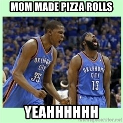 durant harden - MOM MADE PIZZA ROLLS YEAHHHHHH