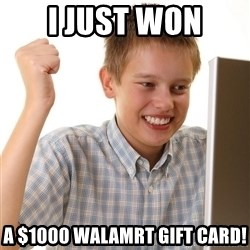 First Day on the internet kid - I JUST WON A $1000 WALAMRT GIFT CARD!