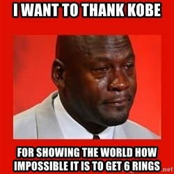 crying michael jordan - I want to thank kobe For Showing the world how impossible it is to get 6 rings