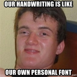 Stoner Guy - our handwriting is like our own personal font
