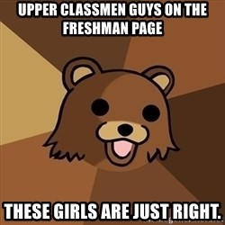 Pedobear - upper classmen guys on the freshman page these girls are just right.