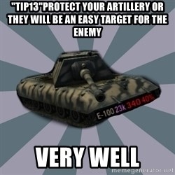 "TERRIBLE E-100 DRIVER - ""tip13""Protect your artillery or they will be an easy target for the enemy VERY WELL"