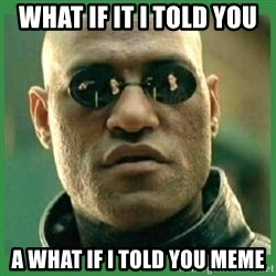 Matrix Morpheus - What if it i told you a what if i told you meme