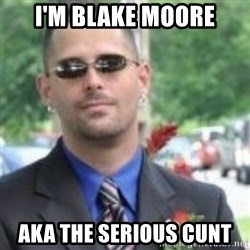 ButtHurt Sean - I'M BLAKE MOORE AKA THE SERIOUS CUNT