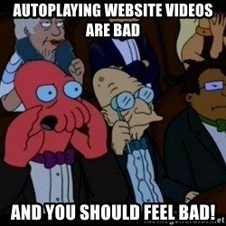Zoidberg - autoplaying website videos are bad and you should FEEL bad!