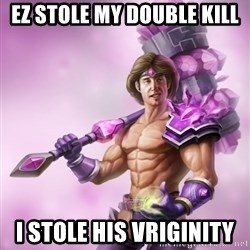 Outrageous, Sexy Taric - Ez stole my double kill I stole his vriginity