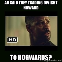 Alonzo Training Day - AO said they trading dwight howard to hogwards?