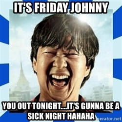 mr chow hangover - IT'S FRIDAY JOHNNY YOU OUT TONIGHT....IT'S GUNNA BE A SICK NIGHT HAHAHA