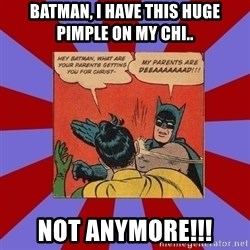 Batman Slapping Robin - Batman, I have this huge pimple on my chi.. Not anymore!!!