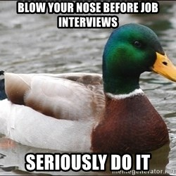 Actual Advice Mallard 1 - blow your nose before job interviews seriously do it