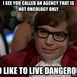 I too like to live dangerously - I see you called an Agency that is not oncology only