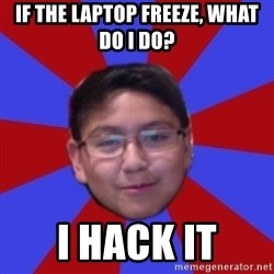 Hacker Boy - if the laptop freeze, what do i do? i hack it