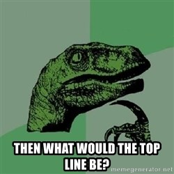 Philosoraptor -  then what would the top line be?