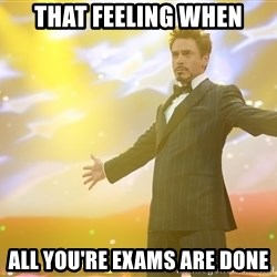 tony stark- that feeling when - That feeling when all you're exams are done