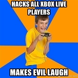 Annoying Gamer Kid - Hacks all Xbox Live players Makes evil lAugh