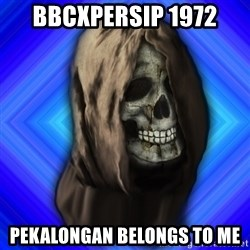 Scytheman - BBCxPERSIP 1972 pekalongan belongs to me
