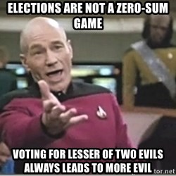 star trek wtf - Elections are NOT a Zero-Sum Game Voting For Lesser Of Two Evils Always Leads To More Evil