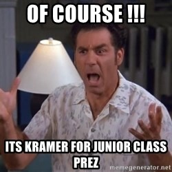 Kramer - OF COURSE !!! ITS KRAMER FOR JUNIOR CLASS PREZ