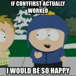 So Happy - if cunyfirst actually worked i would be so happy