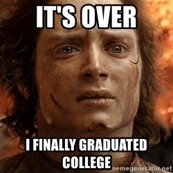 frodo it's over - IT's over I finally graduated college