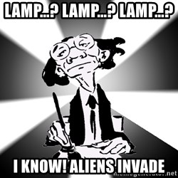 Typical Writer - LAMP...? LAMP...? LAMP...? I KNOW! ALIENS INVADE