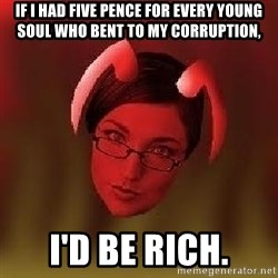 Bad Nanny - If I had five pence for every young soul who bent to my corruption, I'd be rich.
