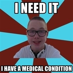 Tamas Weed Abuser - i need it  i have a medical CONDITION