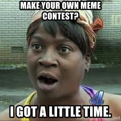 sweet brown surprised - make your own meme contest? I got a little time.