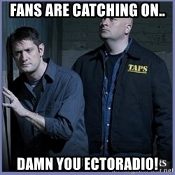 ghost hunters - fans are catching on.. damn you ectoradio!