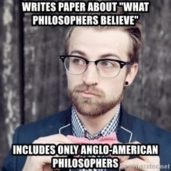 "Scumbag Analytic Philosopher - Writes paper about ""what philosophers Believe"" includes only anglo-american philosophers"