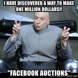 "dr. evil quotation marks - I have discovered a way to make ONE million dollars!! ""FACEBOOK AUCTIONS"""
